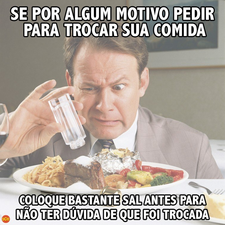 SE FOR TROCAR A COMIDA PEDIR OUTRA SAL