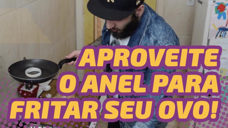 APROVEITE O ANEL PARA FRITAR SEU OVO!