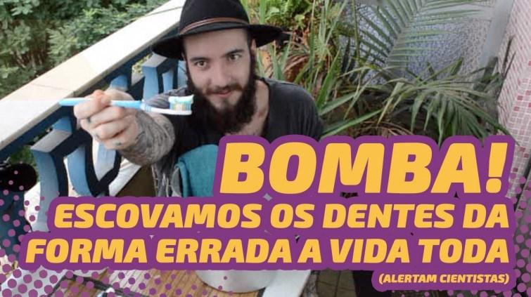 BOMBA! ESCOVAMOS OS DENTES DA FORMA ERRADA A VIDA TODA, ALERTAM CIENTISTAS