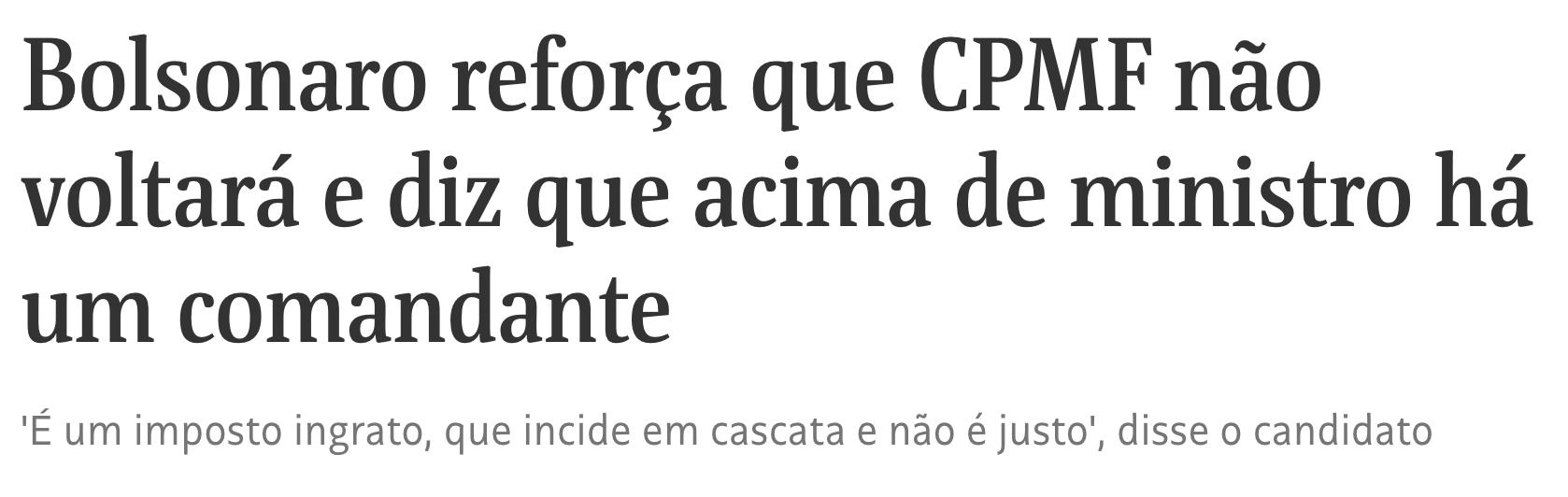 Folha/Reprodução, https://www1.folha.uol.com.br/mercado/2018/10/bolsonaro-reforca-que-cpmf-nao-voltara-e-diz-que-acima-de-ministro-ha-um-comandante.shtml