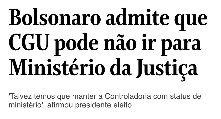 O Globo/Reprodução, https://oglobo.globo.com/brasil/bolsonaro-admite-que-cgu-pode-nao-ir-para-ministerio-da-justica-23217676