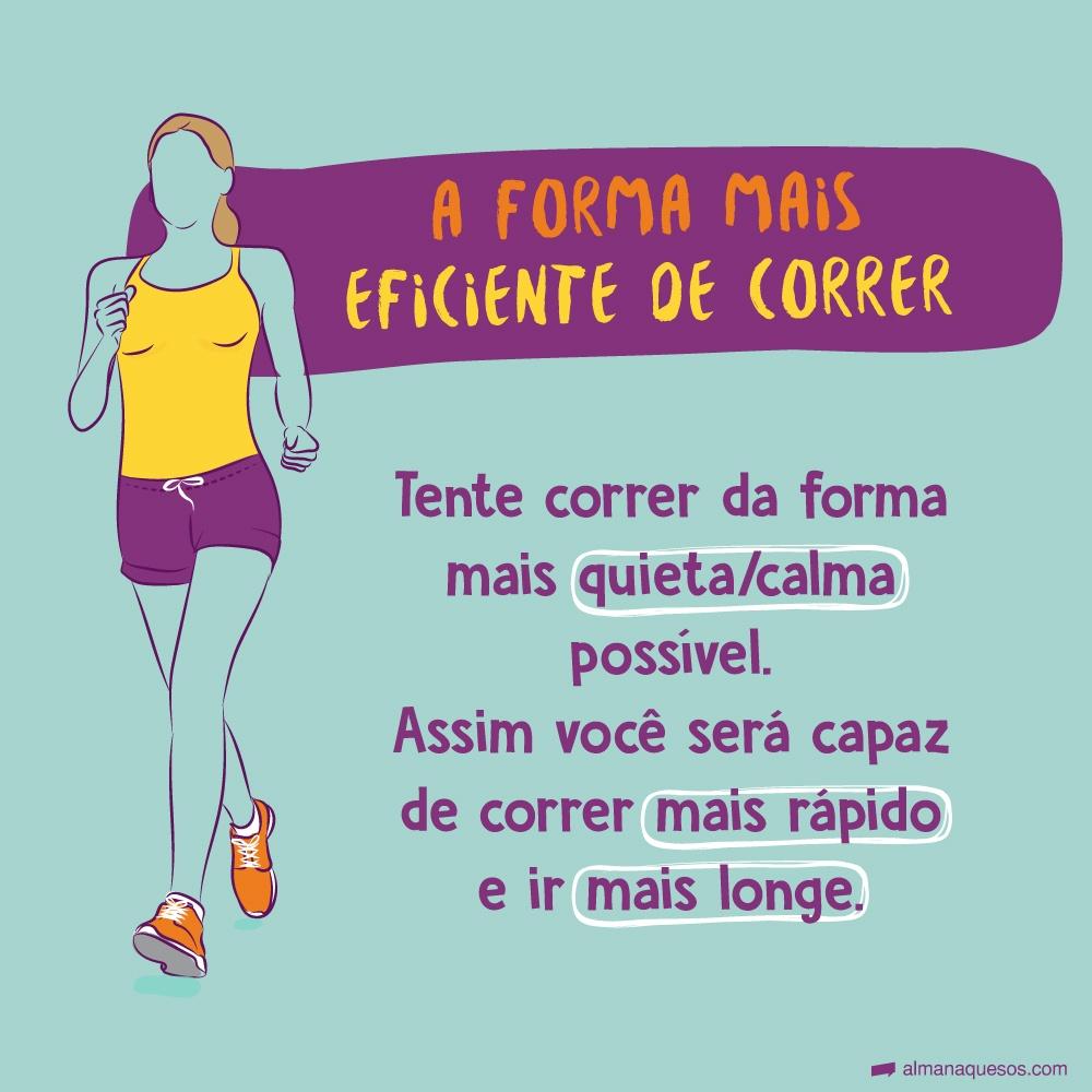 A forma mais eficiente de correr Tente correr o mais quieto/calmo possível. Assim você será capaz de correr mais rápido e ir mais longe.