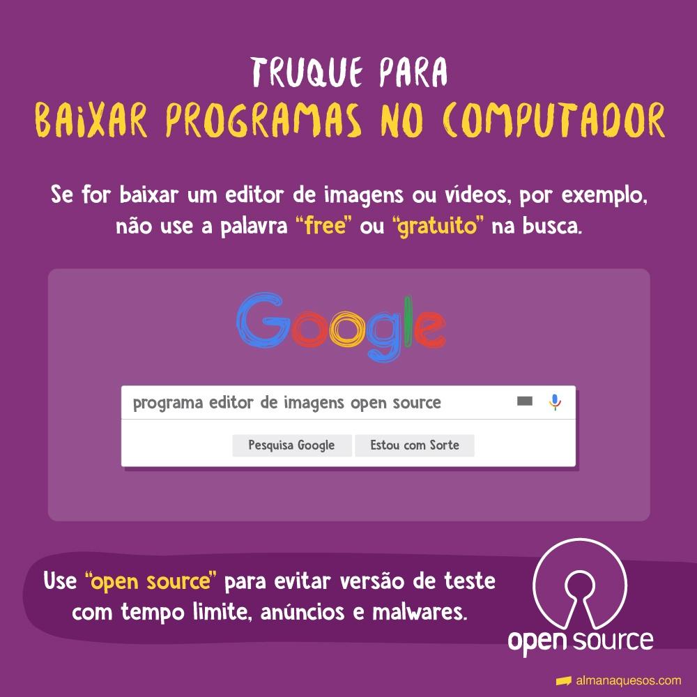 """Truque para baixar programas no computador Se for baixar um editor de imagens ou vídeos, por exemplo, não use a palavra """"free"""" ou """"gratuito"""" na busca. Use """"open source"""" para evitar versão de teste com tempo limite, anúncios e malwares."""
