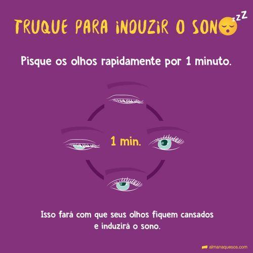 Piscar para induzir o sono Pisque os olhos rapidamente por 1 minuto, isso fará com que seus olhos fiquem cansados e induzirá o sono.