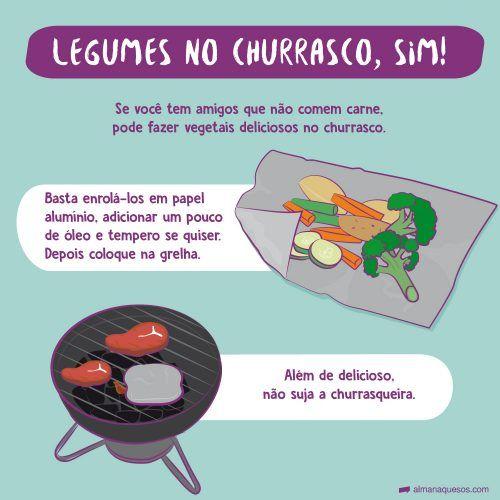 Legumes no Churrasco, sim! Se você tem amigos que não comem carne, pode fazer vegetais deliciosos no churrasco. Basta enrolá-los em papel alumínio, adicionar um pouco de óleo e tempero se quiser. Depois coloque na grelha. Além de delicioso, não suja a churrasqueira.