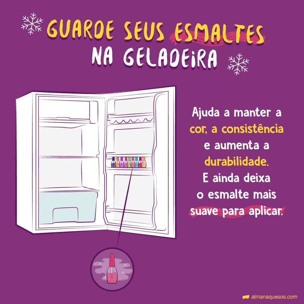 Guarde seus esmaltes na geladeira Ajuda a manter a cor, a consistência e aumenta a durabilidade. E ainda deixa o esmalte mais suave para aplicar.