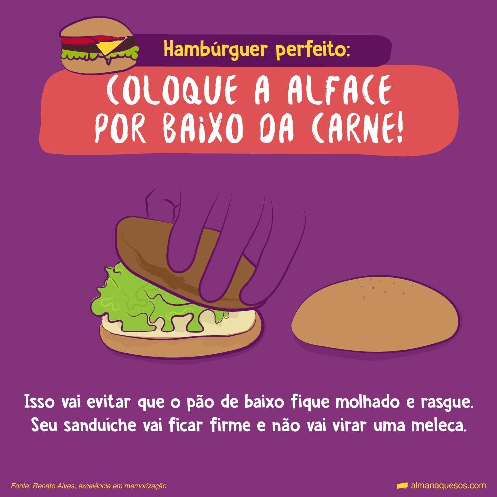 Hambúrguer perfeito: Coloque a alface por baixo da carne! Isso vai evitar que o pão de baixo fique molhado e rasgue. Seu sanduíche vai ficar firme e não vai virar uma meleca.