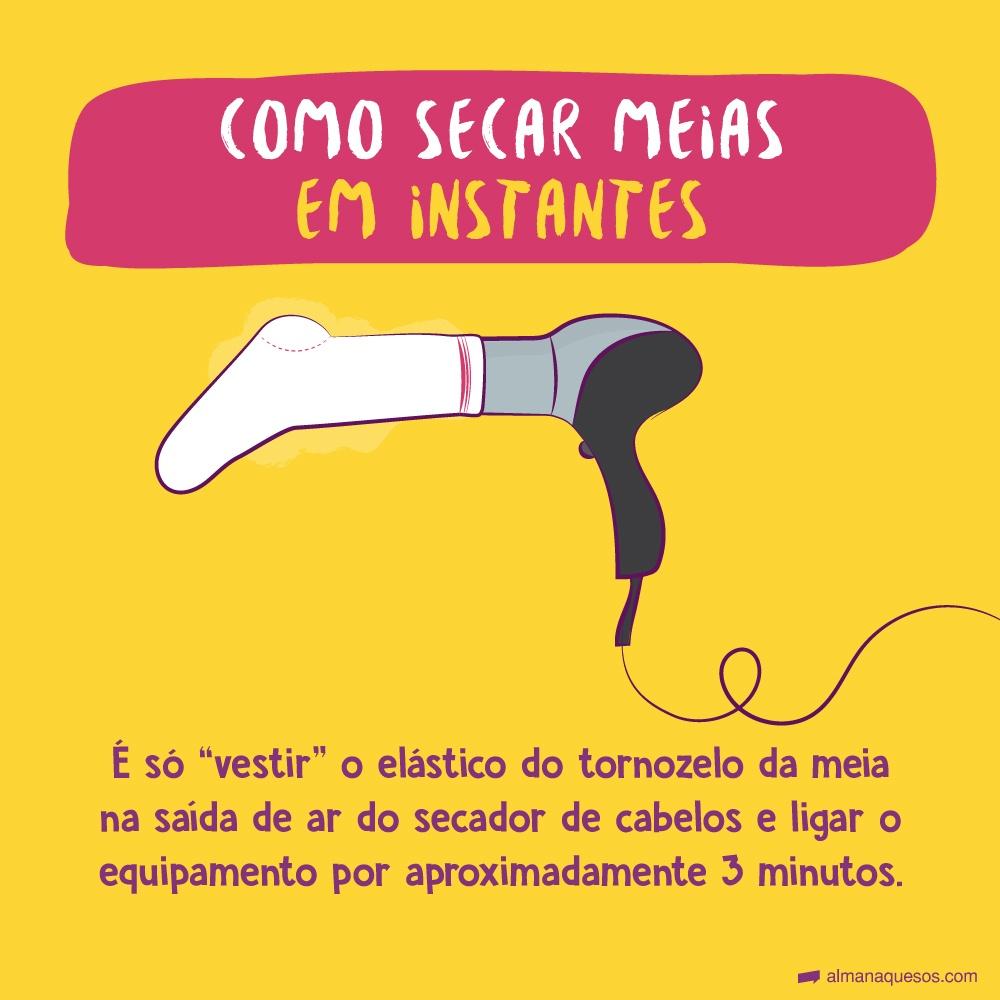 """Como secar meias em instantes É só """"vestir"""" o elástico do tornozelo da meia na saída de ar do secador de cabelos e ligar o equipamento por aproximadamente 3 minutos."""