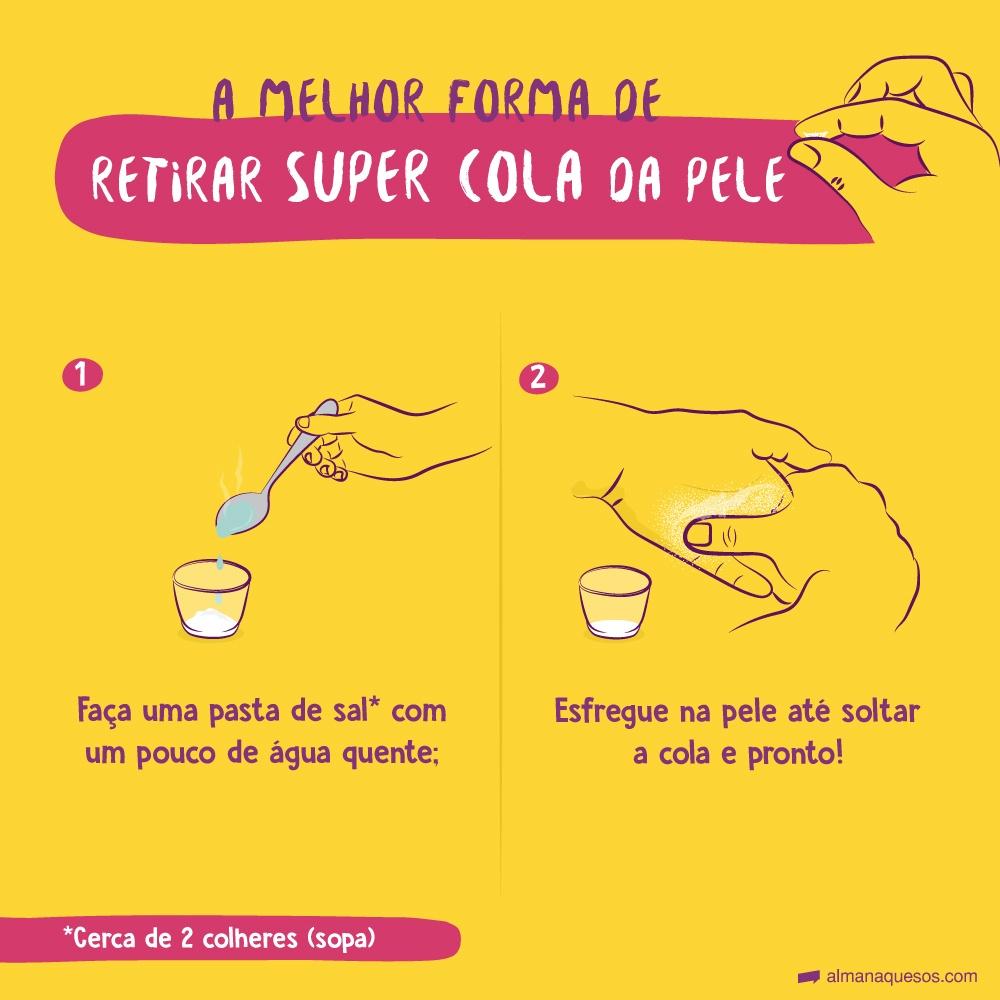 A MELHOR FORMA DE RETIRAR SUPER COLA DA PELE Basta fazer uma pasta de sal* com um pouco de água quente. Esfregue na pele até soltar a cola e pronto! *cerca de 2 colheres (sopa)