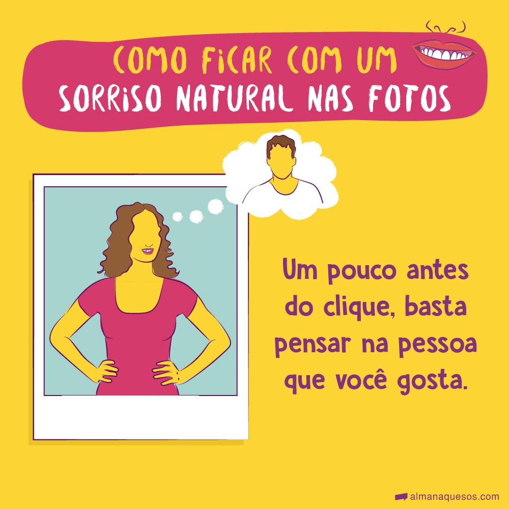 Como ficar com um sorriso natural nas fotos Um pouco antes do clique, basta pensar na pessoa que você gosta.