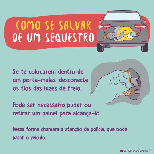 Como se salvar de um sequestro Se te colocarem dentro de um porta-malas, desconecte os fios das luzes de freio. Pode ser necessário puxar ou retirar um painel para alcançá-lo. Dessa forma chamará a atenção da polícia, que pode parar o veículo.