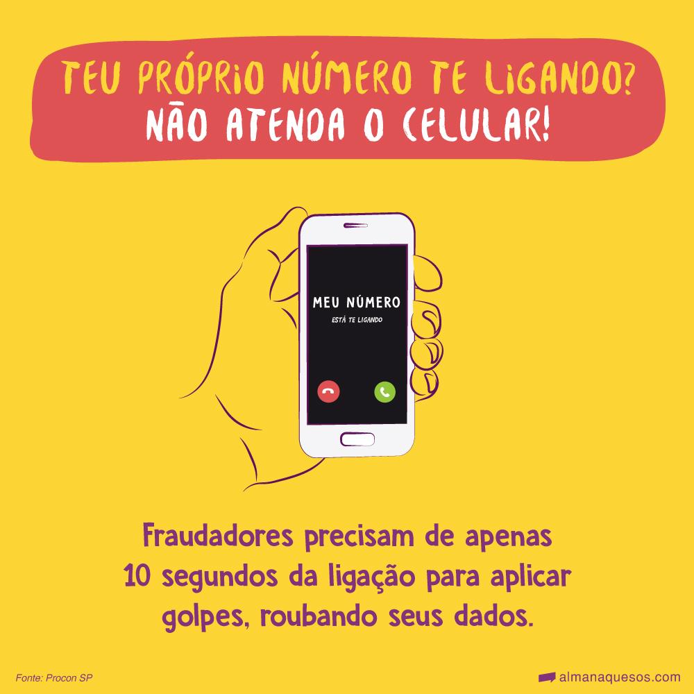 Teu próprio número te ligando? Não atenda o celular! Fraudadores precisam de apenas 10 segundos da ligação para aplicar golpes, roubando seus dados. Fonte: Procon SP