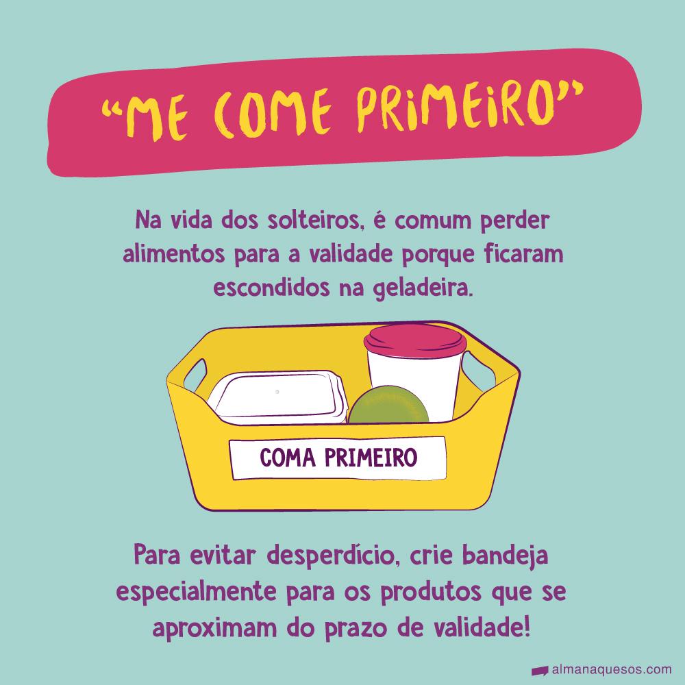 """""""Me Come Primeiro"""" Na vida dos solteiros, é comum perder alimentos para a validade porque ficaram escondidos na geladeira. Para evitar desperdício, crie bandeja especialmente para os produtos que se aproximam do prazo de validade!"""