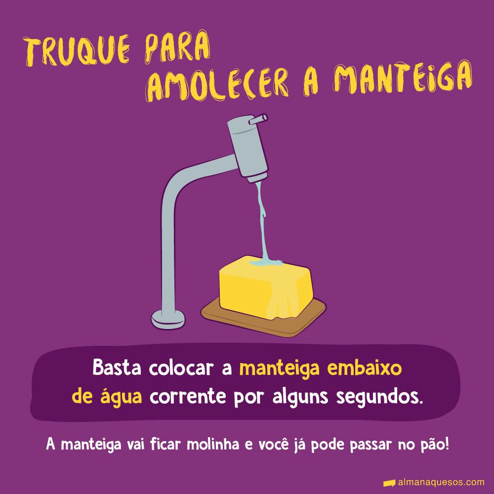 Truque para amolecer a manteiga Basta colocar a manteiga embaixo de água corrente por alguns segundos. A manteiga vai ficar molinha e você já pode passar no pão!